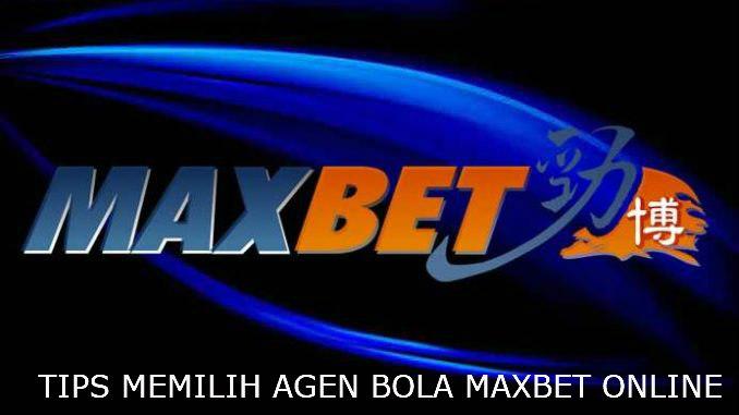 tips memilih agen maxbet